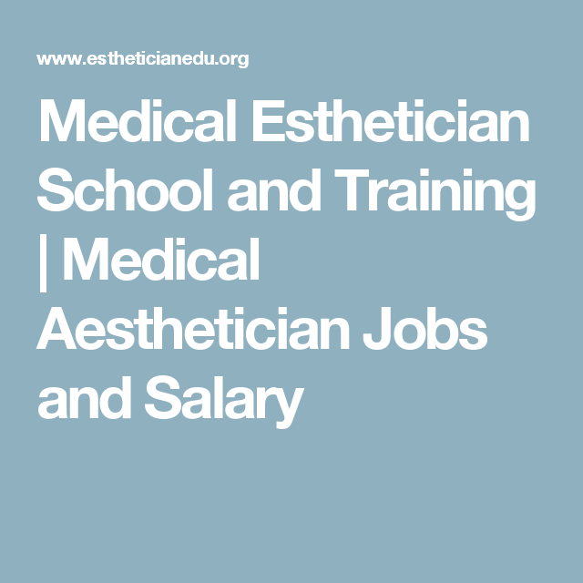 Medical Esthetician School and Training | Medical Aesthetician Jobs