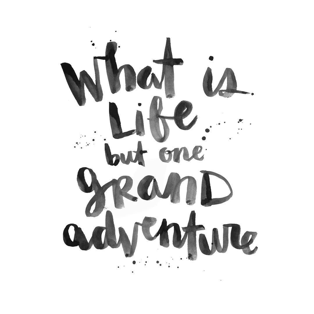 Beautiful What Is Life But One Grand Adventure