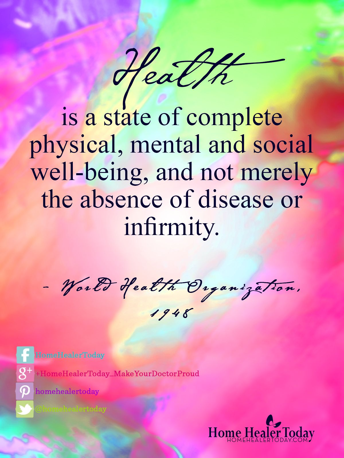 Health - is a state of complete physical, mental and social well-being, and not merely the absence of disease or infirmity.