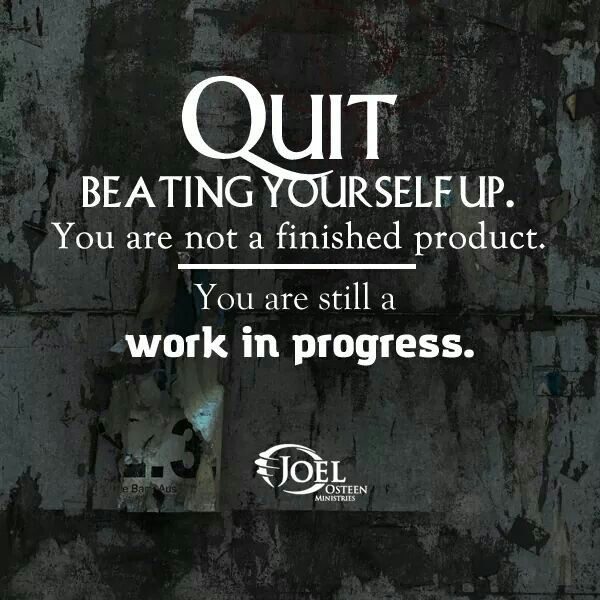 Just Finished Work Quotes: Quit Beating Yourself. You Are Not A Finished Product. You
