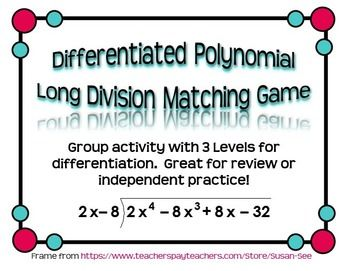 Differentiated polynomial long division matching game 3 levels this differentiated group activity is a great way to provide students with independent practice over polynomial long division or to review prior to an fandeluxe Image collections