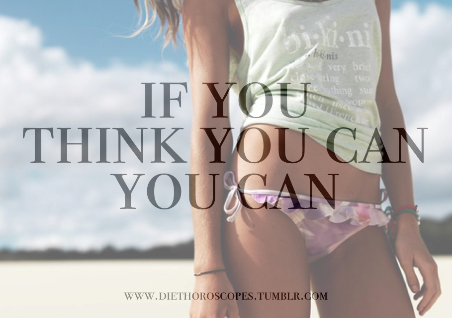 if you think you can, YOU CAN!