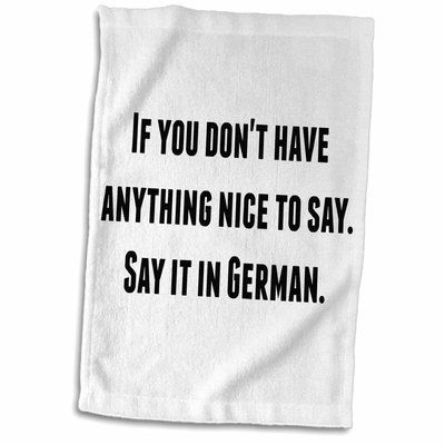 East Urban Home Colton If You Dont Have Anything Nice To Say Say It In German Hand Towel Tea Towels Diy Hand Towels Towel