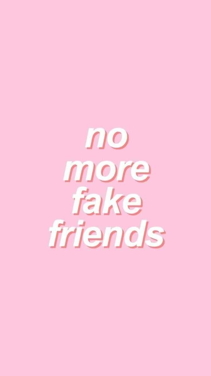 No more fake friends