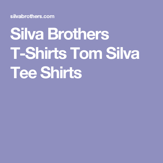 cb24ec0a Silva Brothers T-Shirts Tom Silva Tee Shirts | Gifts | Tee shirts ...