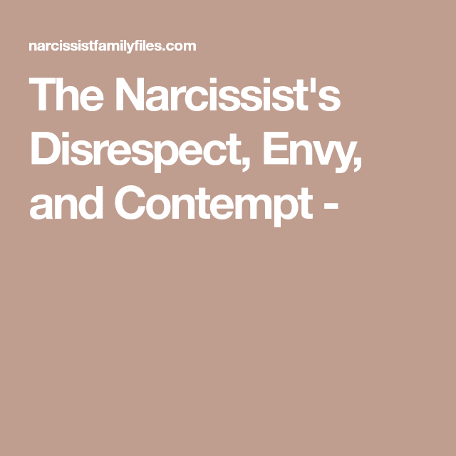 The Narcissist's Disrespect, Envy, and Contempt - | To You