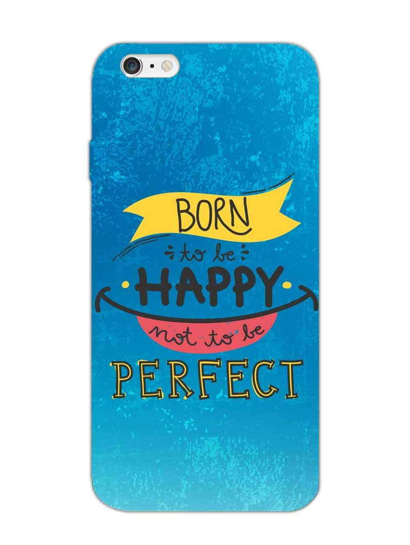 new arrivals 79ba1 5b10e Born To Be Happy - Designer Mobile Phone Case Cover for iPhone 6 ...