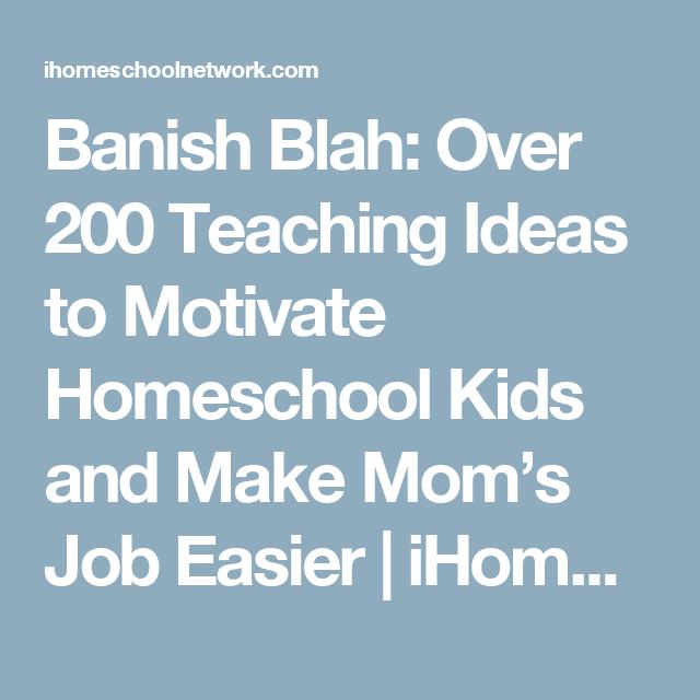 Banish Blah: Over 200 Teaching Ideas to Motivate Homeschool Kids and ...