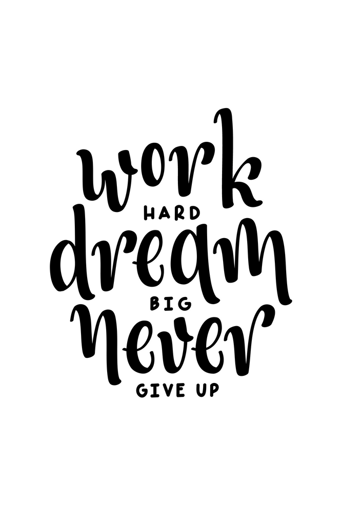 Work Hard Dream Big Never Give Up Art Print by Standard Prints / Posters