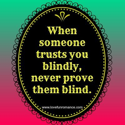 When Someone Trusts You Blindly Never Prove Them Blind Quotes