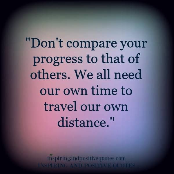 Progress Quotes Positive Quotes  Don't Compare Your Progress To That Of Otherswe
