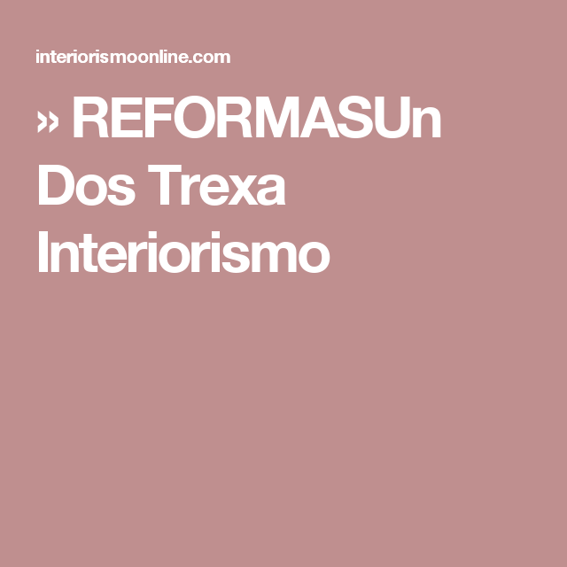 » REFORMASUn Dos Trexa Interiorismo