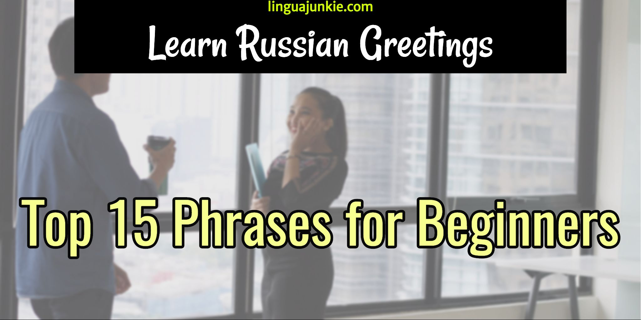 Russian Lesson Top 15 Russian Greetings For Beginners Languages