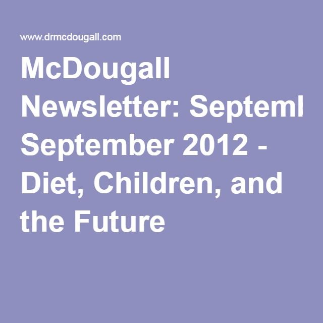 McDougall Newsletter: September 2012 - Diet, Children, and the Future