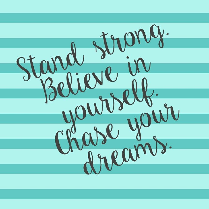 Stand strong. Believe in yourself. Chase your dreams. #Motivational #Quotes #inspirational