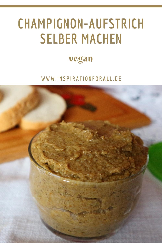 Champignon Aufstrich Selber Machen Rezept Fur Veganen Brotaufstrich In 2020 Aufstriche Selber Machen Brotaufstrich Rezepte