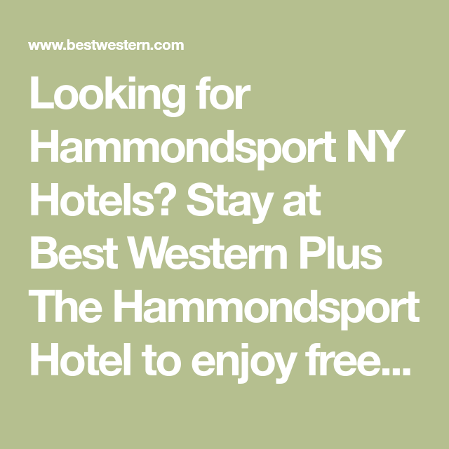 Rated 5 Stars On Tripadvisor Hammondsport Ny Hotels Stay At Best Western Plus The Hotel To Enjoy Free Breakfast Book Today