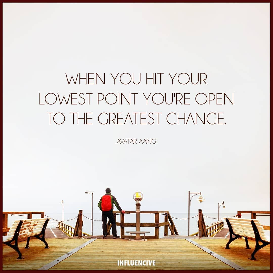 When You Hit Your Lowest Point You Re Open To The Greatest Change Best Inspirational Quotes Inspirational Quotes Powerful Words