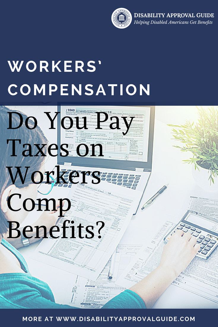 Do You Pay Taxes On Workers Comp Benefits Paying Taxes Worker Benefit