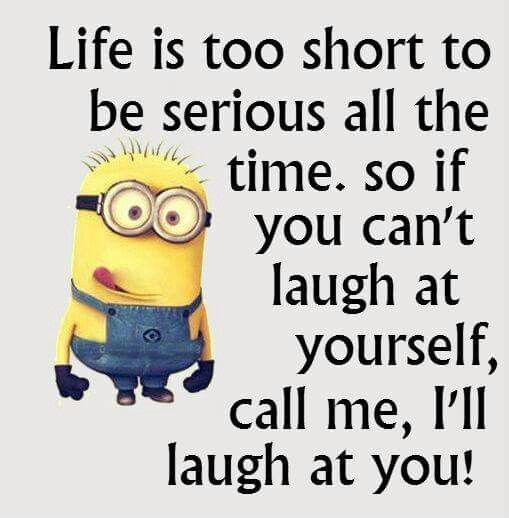 Life Is Too Short To Be Serious All The Time Minion Minions Minion Quotes Minion Quotes And Sayings Minions Funny Funny Minion Pictures Funny Minion Quotes