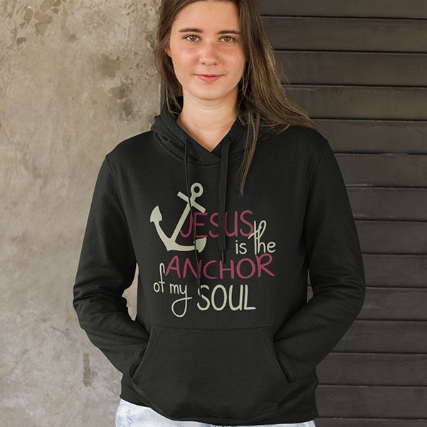 Jesus is the anchor of my soul Christian hoodie | Jesus hoodies