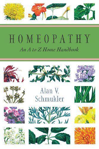 Homeopathy: An A to Z Home Handbook by Alan Schmukler