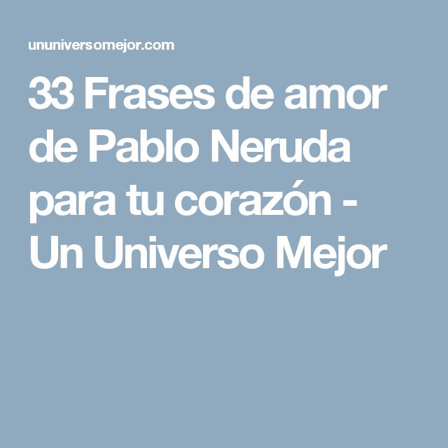 33 Frases De Amor De Pablo Neruda Para Tu Corazon Un Universo
