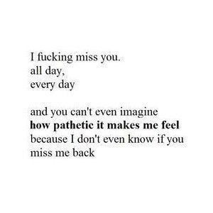 Pathetic Do You Miss Me Like I Miss You Destroyed Love Quotes