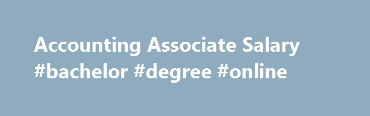 Accounting Associate Salary #bachelor #degree #online http ...