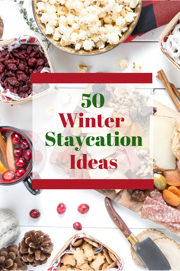 Winter Staycation - 50 Ideas for Family Fun!