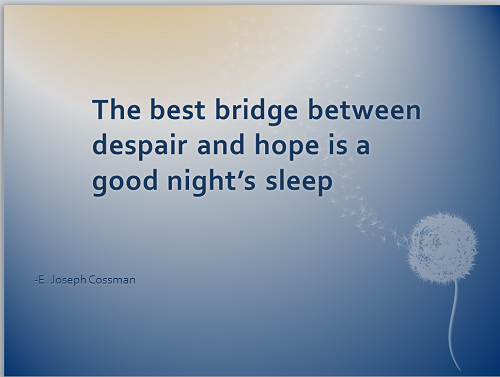 The best bridge between despair and hope is a good night's