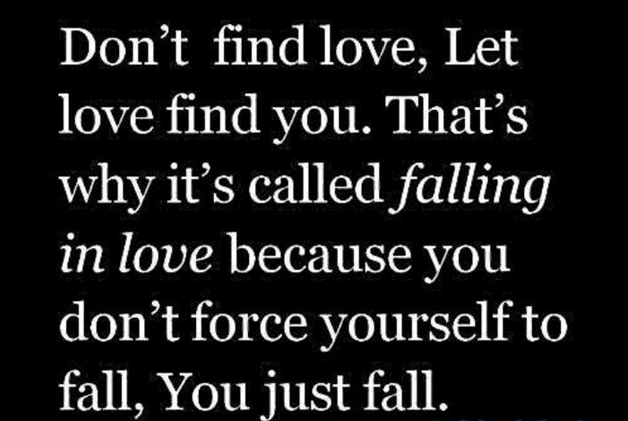 Don T Find Love Let Love Find You That S Why It S Called Falling In Love Because You Don T Force Y Christian Dating Quotes Dating Quotes Inspirational Quotes