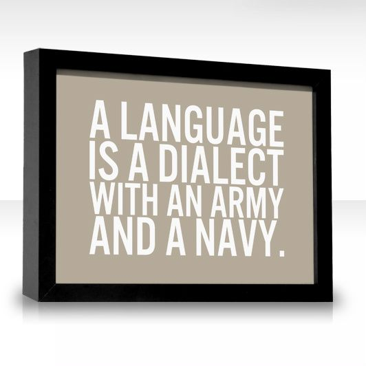 A Language Is A Dialect With An Army And A Navy