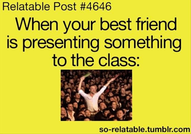 When Your Best Friend Is Presenting Something To Class Funny Quotes Friendship Humor Funny Quotes For Teens Friendship Quotes Funny