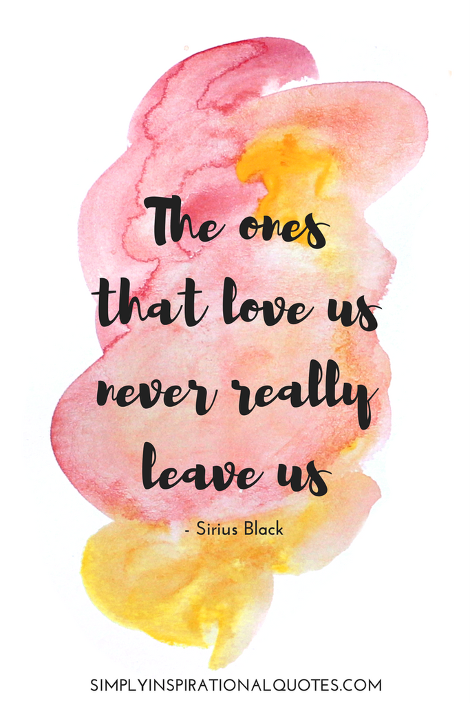 The Ones That Love Us Never Really Leave Us Harry Potter Quote Oh