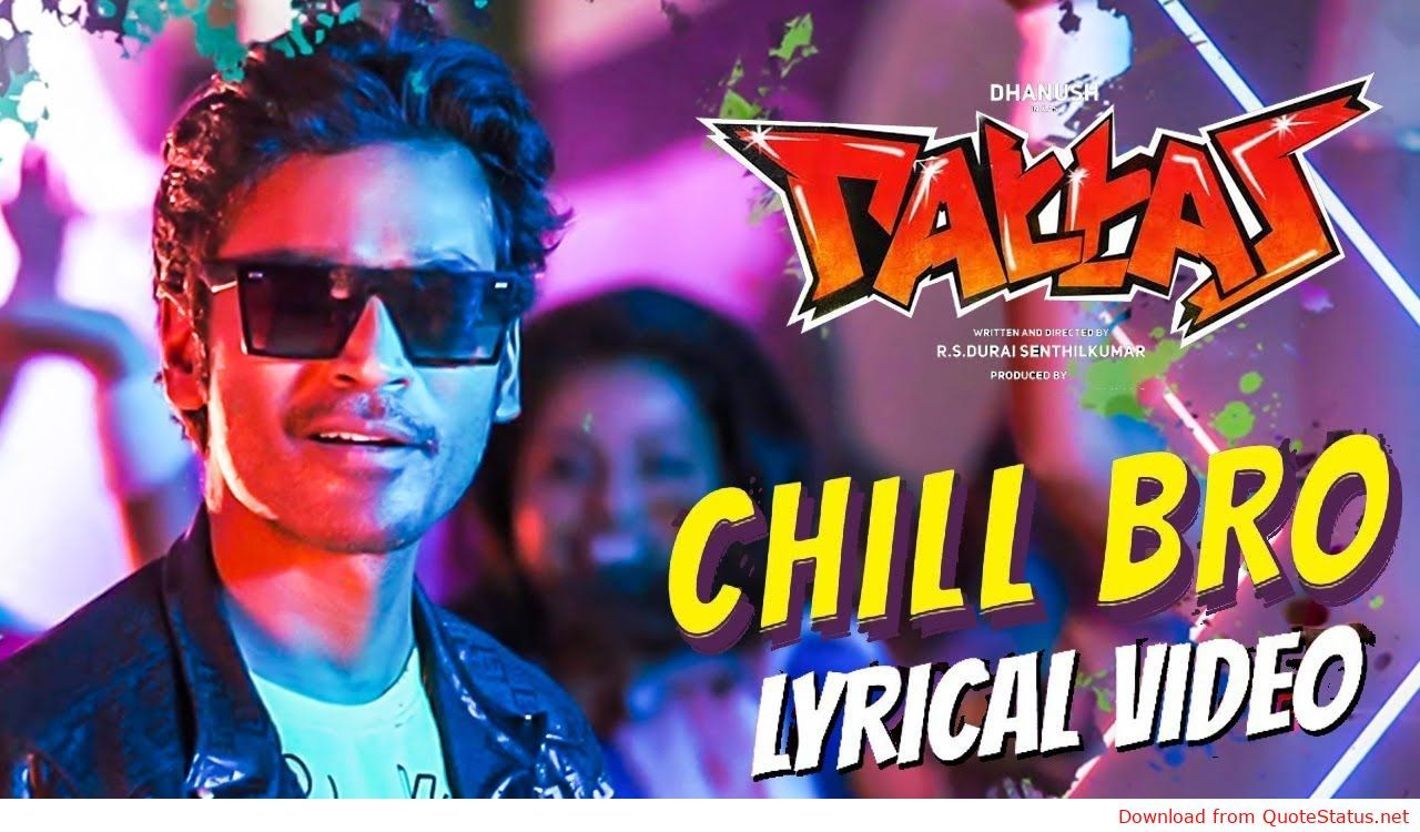 Chill Bro Pattas Dhanush Song Download Video Status Mp4 Mp3 Tamil