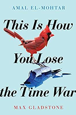 Amazon Com This Is How You Lose The Time War 9781534431003 Amal El Mohtar Max Gladstone Books Time Travel Books Fantasy Books Romantic Books