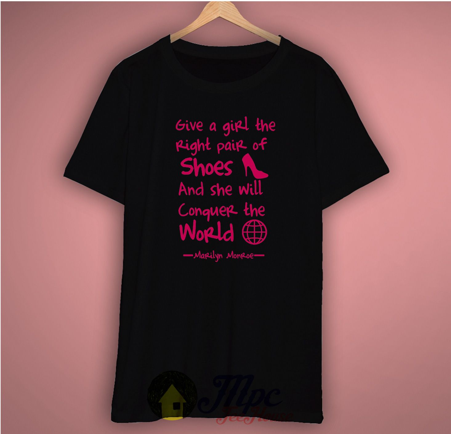 Give a Girl The Right Pair of Shoes Quote T Shirt