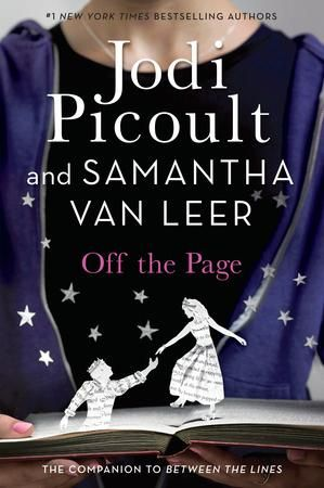 From #1 New York Times bestselling authors Jodi Picoult and her daughter and coauthor, Samantha van Leer, comes OFF THE PAGE, a tender and appealing romantic YA novel filled with humor, adventure, and just a little bit of magic.