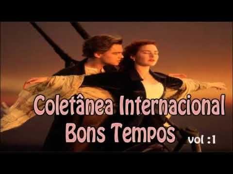 Coletanea Internacional Bons Tempos Vol 1 Com Imagens Musicas