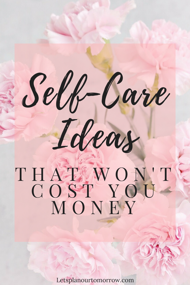 Self-Care ideas that wont cost you money. Self care on a budget.
