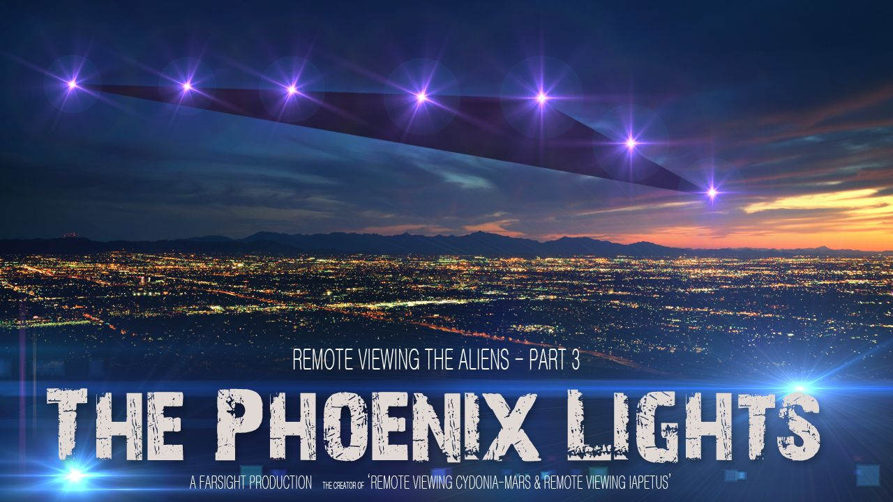 A Remote Viewing Documentary And Project To Establish The Cause And Details  Behind The Phoenix Lights UFO Event Of