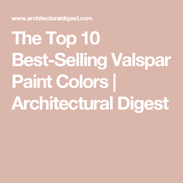 These Are The Most Popular Valspar Paint Colors Valspar Paint Colors Valspar Paint Paint Colors