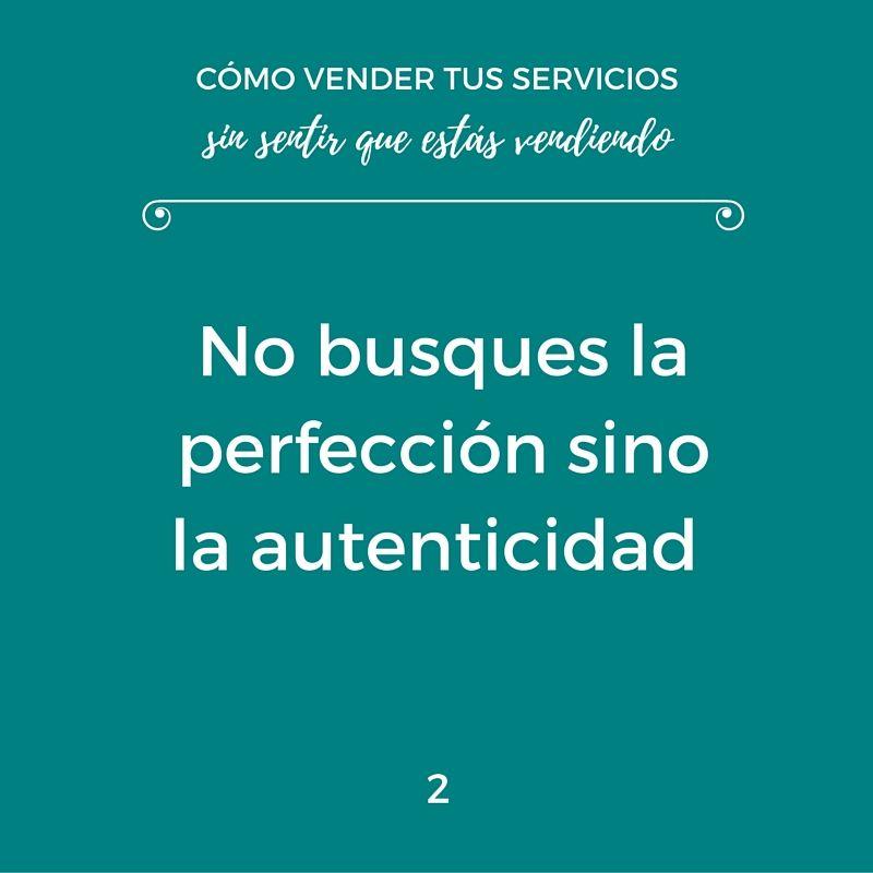 Tus clientes no esperan que seas perfecto, pero sí que seas auténtico. No necesitas ser nada que no seas ya.