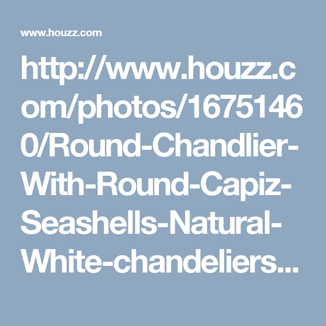 """http://www.houzz.com/photos/16751460/Round-Chandlier-With-Round-Capiz-Seashells-Natural-White-chandeliers-other' target='_blank'><img src='https://st.hzcdn.com/simgs/de61019d0409fce8_8-2411/chandeliers.jpg' alt='Round Chandlier With Round Capiz Seashells, Natural White' border=0 width='500' height='654' nopin='nopin' /></a></div><div style='color:#444;'><small><a style=""""text-decoration:none;color:#444;"""" href=""""http://www.houzz.com/photos/chandeliers"""" target=""""_blank""""…"""