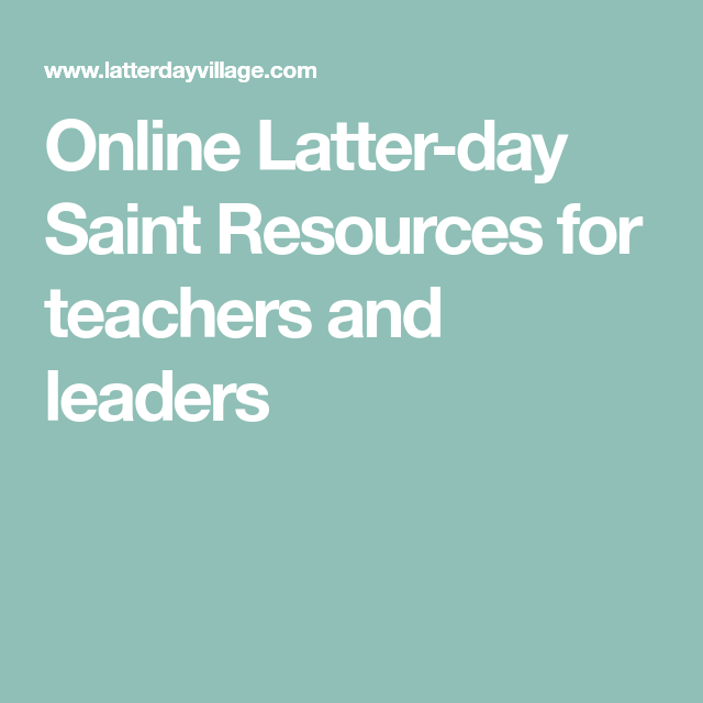 Online Latter-day Saint Resources For Teachers And Leaders