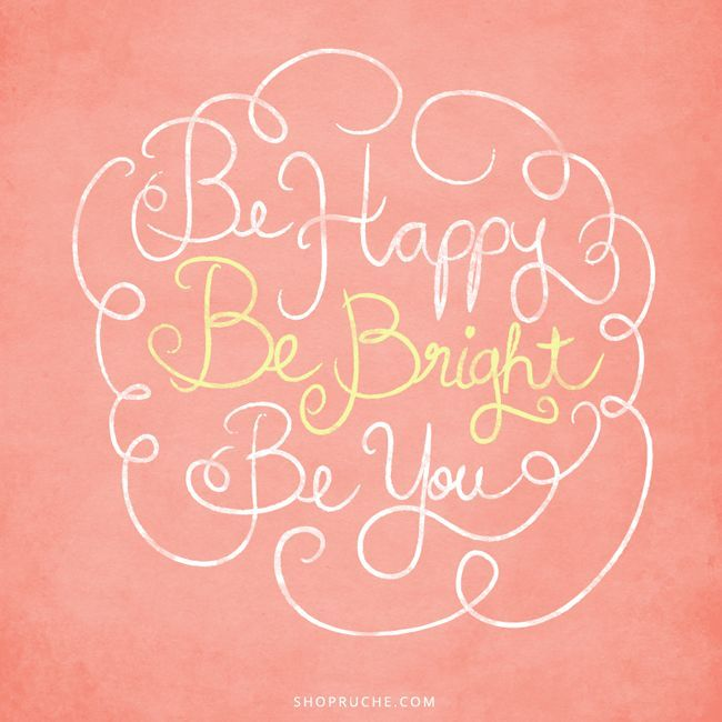 Todayu0027s Words Of Wisdom: Be Happy, Be Bright, Be You!