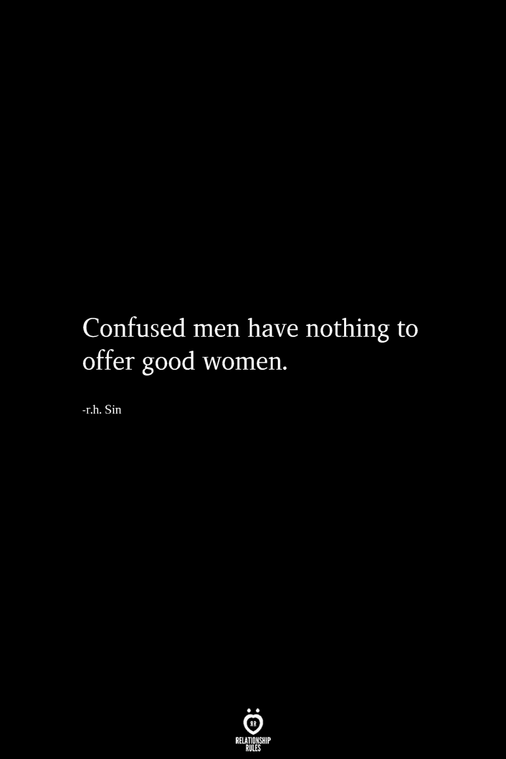Confused Men Have Nothing To Offer Good Women