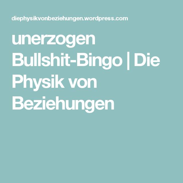 unerzogen Bullshit-Bingo   Die Physik von Beziehungen