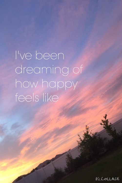 I Ve Been Dreaming Of How Happy Feels Like Life Quotes Quotes